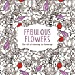 Fabulous Flowers: The Gift of Colouring for Grown-ups (Creative Colouring/Grown Ups)