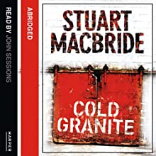 Cold Granite: Logan McRae, Book 1 (       ABRIDGED) by Stuart MacBride Narrated by John Sessions