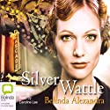 Silver Wattle Audiobook by Belinda Alexandra Narrated by Caroline Lee