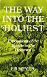 "WAY INTO THE HOLIEST: "" EXPOSITIONS OF THE EPISTLE TO THE HEBREWS ""NO (0551000368) by F. B. Meyer"