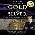 Guide to Investing in Gold and Silver: Protect Your Financial Future Hörbuch von Michael Maloney, Robert Kiyosaki - foreword Gesprochen von: Michael Maloney