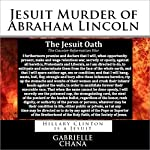 Jesuit Murder of Abraham Lincoln: Hillary Clinton is a Jesuit | Gabrielle Chana,Gail Chord Schuler
