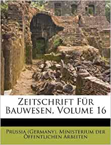 Zeitschrift f 252 r bauwesen volume 16 german edition prussia