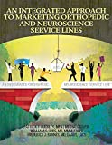 img - for An Integrated Approach to Marketing Orthopedic and Neuroscience Service Lines book / textbook / text book