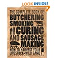 The Complete Book of Butchering, Smoking, Curing, and Sausages: How to Harvest Your Livestock & Wild Game
