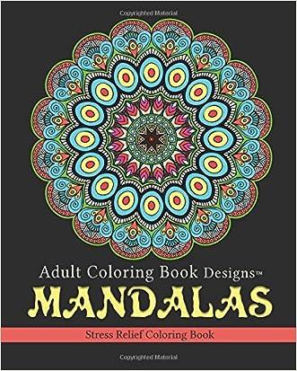 Adult Coloring Book Designs: Mandalas: Stress Relief Coloring Book