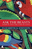 img - for Ask the Beasts: Darwin and the God of Love book / textbook / text book
