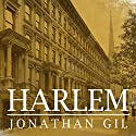 Harlem: The Four Hundred Year History from Dutch Village to Capital of Black America Audiobook by Jonathan Gill Narrated by James Patrick Cronin