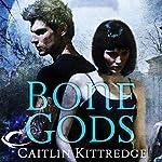 Bone Gods: Black London, Book 3 | Caitlin Kittredge