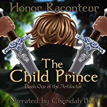 The Child Prince: The Artifactor, Book 1 (       UNABRIDGED) by Honor Raconteur Narrated by Cheridah Best