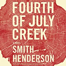 Fourth of July Creek: A Novel (       UNABRIDGED) by Smith Henderson Narrated by MacLeod Andrews, Jenna Lamia