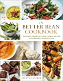 The Better Bean Cookbook: More than 160 Modern Recipes for Beans, Chickpeas, and Lentils to Tempt Meat-Eaters and Vegetarians Alike