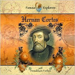 Hernan Cortes (Famous Explorers): Jeff Donaldson-Forbes, J. Donaldson