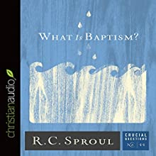 What Is Baptism?: Crucial Questions Series, Book 11 (       UNABRIDGED) by R. C. Sproul Narrated by George W. Sarris