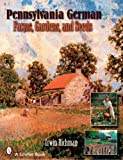 Pennsylvania German Farms, Gardens, And Seeds: Landis Valley in Four Centuries (Schiffer Books)