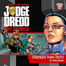 Judge Dredd - Crime Chronicles - Stranger Than Truth  by David Bishop Narrated by Toby Longworth, Helen Kay