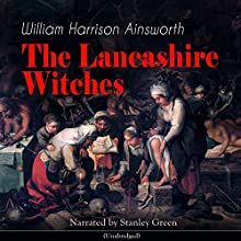 The Lancashire Witches Audiobook by William Harrison Ainsworth Narrated by Stanley Green
