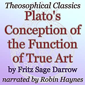 Plato's Conception of the Function of True Art: Theosophical Classics Audiobook