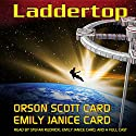 Laddertop Audiobook by Orson Scott Card, Emily Janice Card Narrated by Emily Janice Card, Stefan Rudnicki