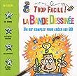 Trop facile ! La bande dessin�e : Un kit complet pour cr�er ses BD
