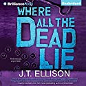 Where All the Dead Lie Audiobook by J.T. Ellison Narrated by Joyce Bean