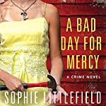 A Bad Day for Mercy: A Crime Novel | Sophie Littlefield