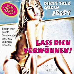 Lass Dich verwöhnen!. Sieben ganz private Sexabenteuer von Jessy und ihren Freunden Hörbuch