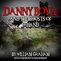 Danny Boyle and the Ghosts of Ireland Audiobook by William Graham Narrated by Patte Shaughnessy