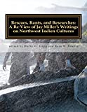 Rescues, Rants, and Researches: A Review of Jay Miller's Writings on Northwest Indien Cultures (Journal of Northwest Anthropology) (Volume 47)