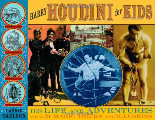 Harry Houdini for Kids: His Life and Adventures with 21 Magic Tricks and Illusions (For Kids series)