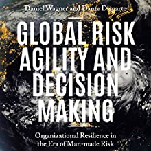 Global Risk Agility and Decision Making: Organizational Resilience in the Era of Man-Made Risk Audiobook by Daniel Wagner, Dante Disparte Narrated by Joseph R. Durika