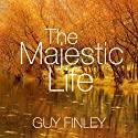 The Majestic Life: Master the Secrets of Self-Realization  by Guy Finley Narrated by Guy Finley