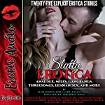 Slutty Erotica: Twenty-Five Explicit Erotica Stories | Ellie North,Lora Lane,Kaylee Jones,Sofia Miller,Riley Davis