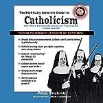 The Politically Incorrect Guide to Catholicism   John Zmirak