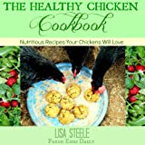 The Healthy Chicken Cookbook: Nutritious Recipes your Chickens Will Love