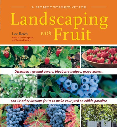 Landscaping With Fruit: Strawberry ground covers, blueberry hedges, grape arbors, and 39 other luscious fruits to make your yard an edible paradise. (A Homeowners Guide) by Lee Reich (2009-02-04)