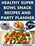Healthy Super Bowl Snack Recipes and Party Planner (Food Matters)