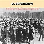 La déportation : témoignages et itinéraires de déportés (1942-1945) |  Divers auteurs