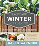 Search : Backyard Winter Gardening: Vegetables Fresh and Simple, in Any Climate Without Artificial Heat or Electricity the Way It's Been Done for 2,000 Ye