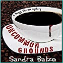 Uncommon Grounds Audiobook by Sandra Balzo Narrated by Karen Savage