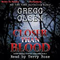 Closer than Blood: Sheriff Detective Kendall Stark Series, Book 2 (       UNABRIDGED) by Gregg Olsen Narrated by Terry Rose