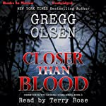 Closer than Blood: Sheriff Detective Kendall Stark Series, Book 2 | Gregg Olsen