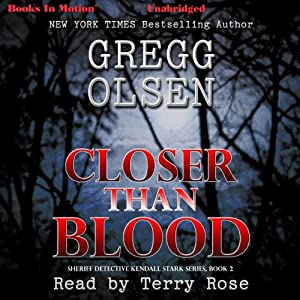 Closer than Blood: Sheriff Detective Kendall Stark Series, Book 2 | [Gregg Olsen]