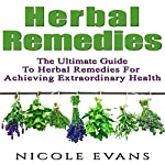 Herbal Remedies: The Ultimate Guide to Herbal Remedies for Pain Relief, Stress Relief, Weight Loss, and Skin Conditions | Nicole Evans
