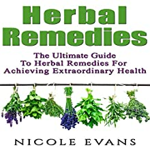 Herbal Remedies: The Ultimate Guide to Herbal Remedies for Pain Relief, Stress Relief, Weight Loss, and Skin Conditions (       UNABRIDGED) by Nicole Evans Narrated by Lily Chevaliet