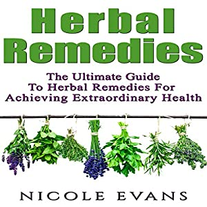 Herbal Remedies: The Ultimate Guide to Herbal Remedies for Pain Relief, Stress Relief, Weight Loss, and Skin Conditions Audiobook