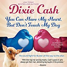 You Can Have My Heart, but Don't Touch My Dog: The Domestic Equalizers, Book 8 Audiobook by Dixie Cash Narrated by Pam Dougherty