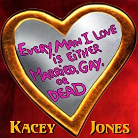 Every Man I Love Is Either Married,Gay,Or Dead