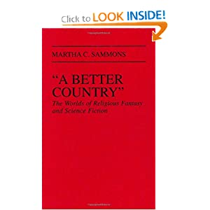 A Better Country: The Worlds of Religious Fantasy and Science Fiction (Contributions to the Study of Science... by Martha C. Sammons