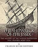 The Shipwreck of the Essex: The History of the Fateful Expedition That Inspired Moby Dick